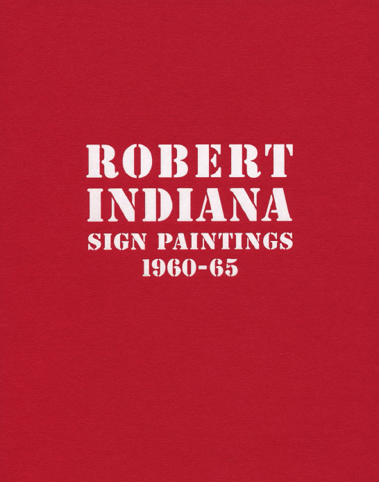 Robert Indiana: Sign Paintings 1960-65, exhibition catalogue, Craig F. Starr Gallery, 2015