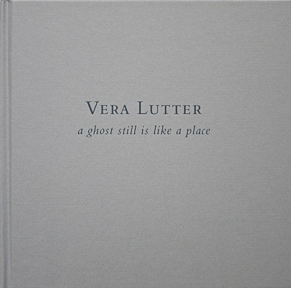 Vera Lutter: a ghost still is like a place exhibition catalogue, Baldwin Gallery, 2011